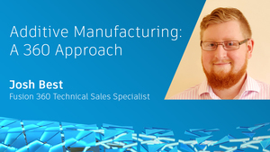 Josh_best_additive_manufacturing_360_approach